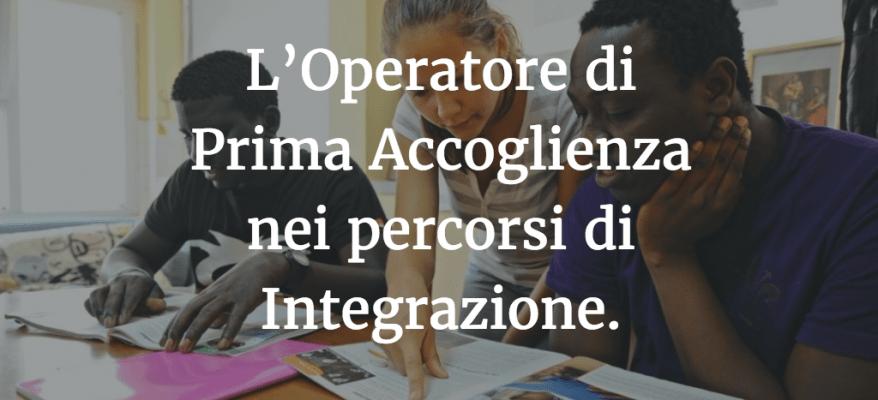 L'Operatore di Prima Accoglienza nei percorsi di Integrazione.