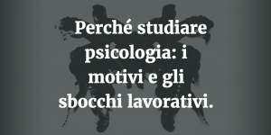 Perché studiare psicologia: i motivi e gli sbocchi lavorativi.