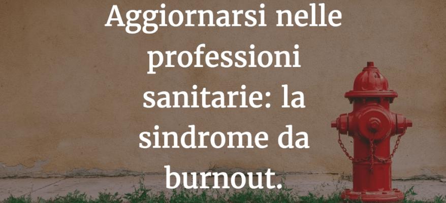Aggiornarsi nelle professioni sanitarie: la sindrome da burnout.