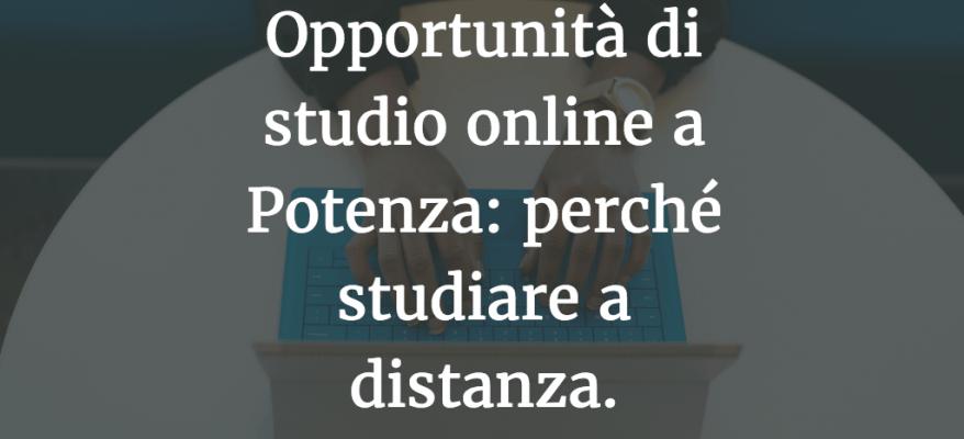 Opportunità di studio online a Potenza: perché studiare a distanza.
